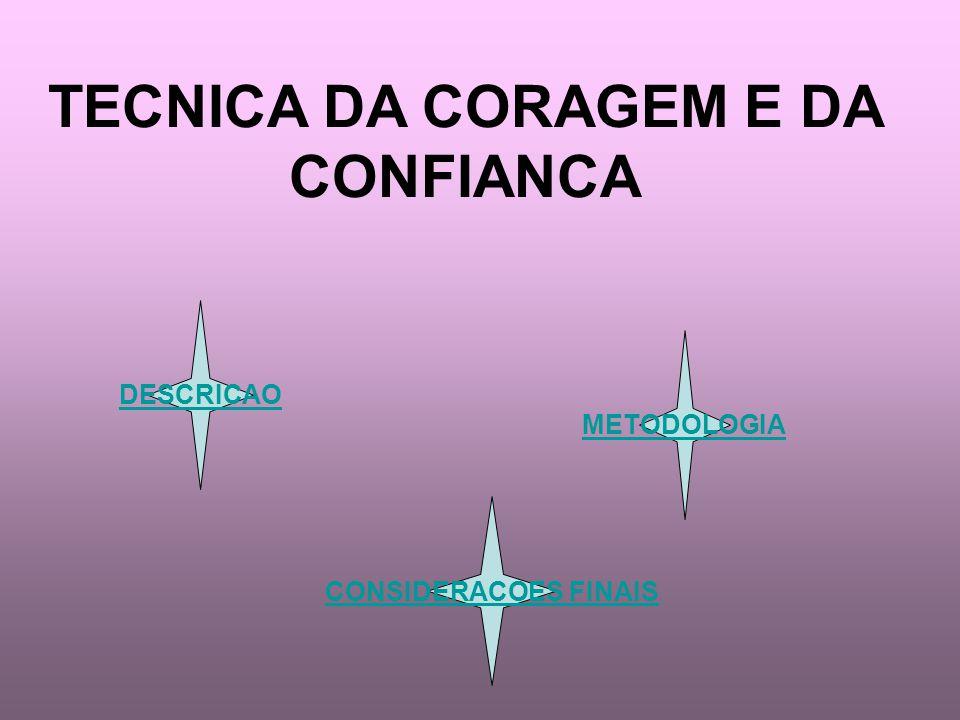 TECNICA DA CORAGEM E DA CONFIANCA DESCRICAO METODOLOGIA CONSIDERACOES FINAIS