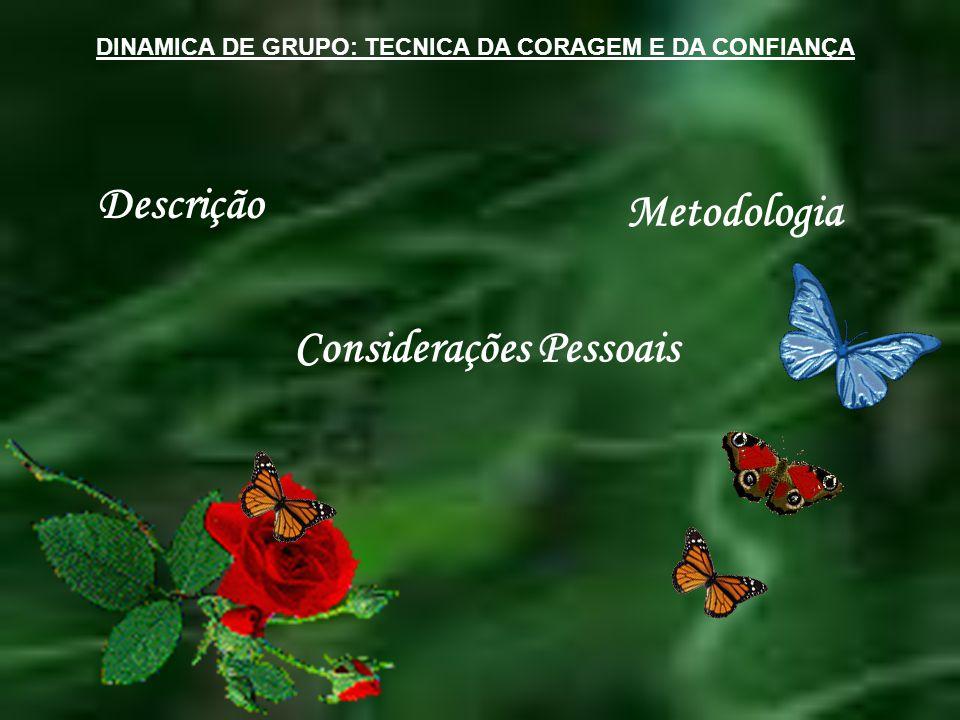DINAMICA DE GRUPO: TECNICA DA CORAGEM E DA CONFIANÇA Descrição Metodologia Considerações Pessoais