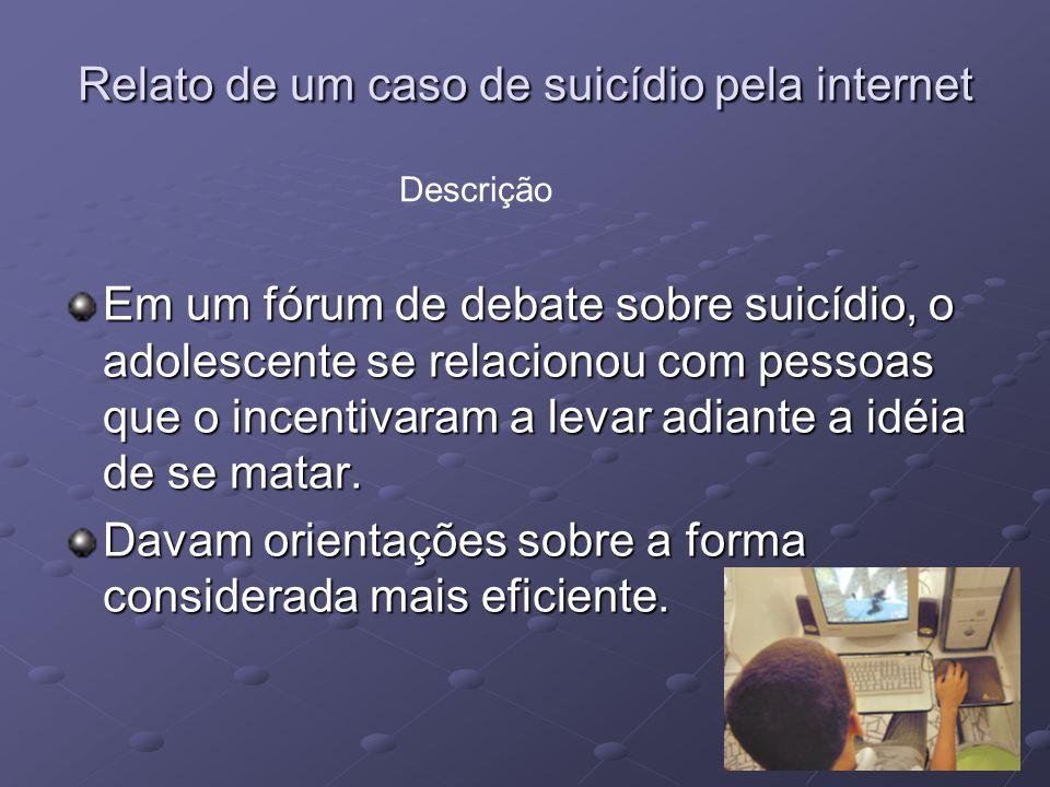 Relato de um caso de suicídio pela internet Um mês antes do suicídio o paciente escolheu o método com ajuda de outros internautas.