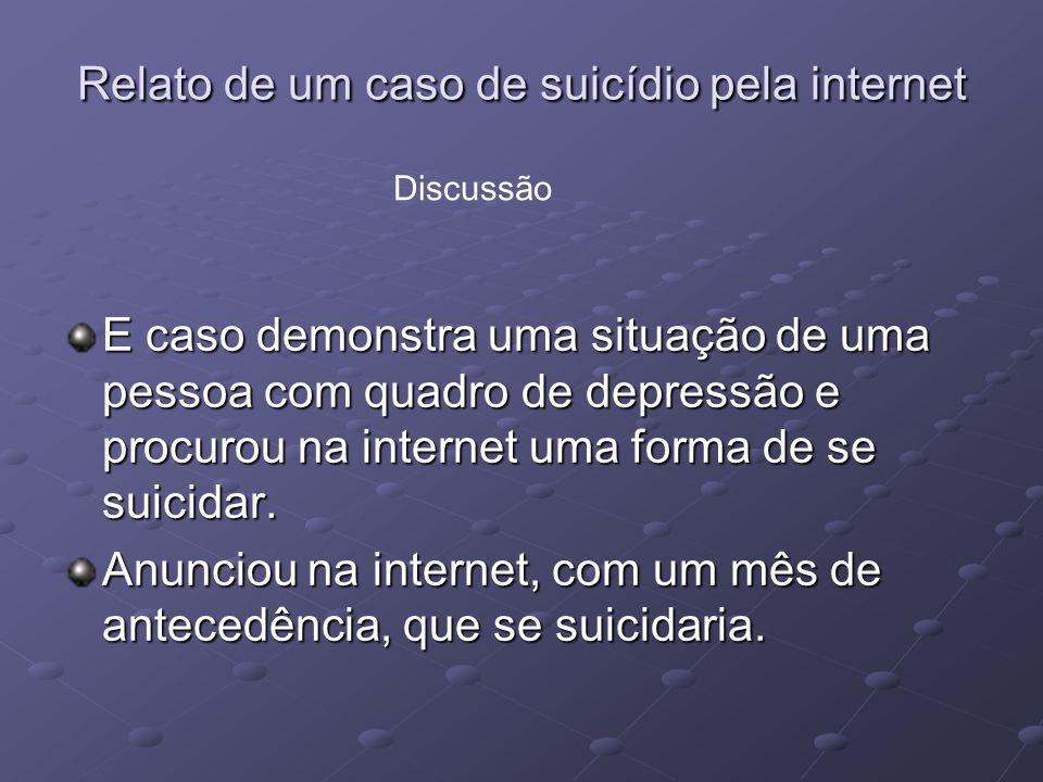 Relato de um caso de suicídio pela internet A maior exposição das pessoas na internet possibilita, aos profissionais de saúde, identificar pessoas com quadro mentais graves e risco de suicídio.