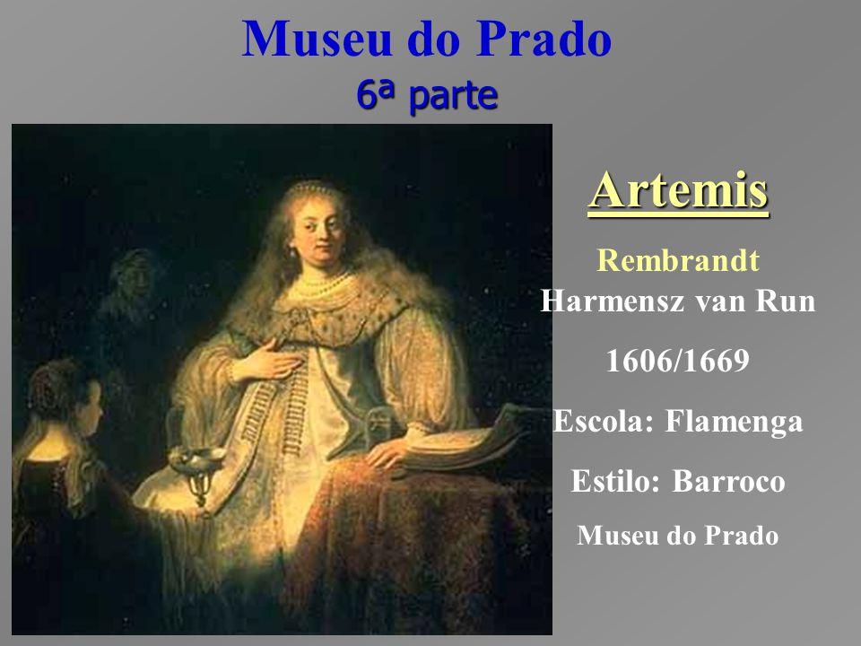 Museu do Prado 6ª parte Artemis Rembrandt Harmensz van Run 1606/1669 Escola: Flamenga Estilo: Barroco Museu do Prado