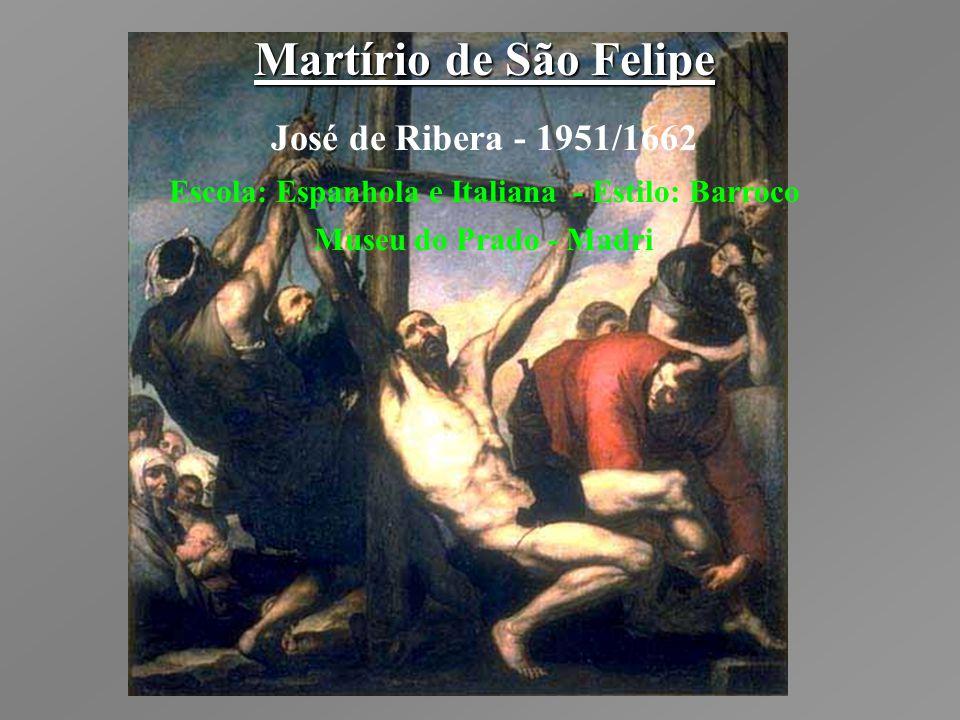 Martírio de São Felipe José de Ribera - 1951/1662 Escola: Espanhola e Italiana - Estilo: Barroco Museu do Prado - Madri
