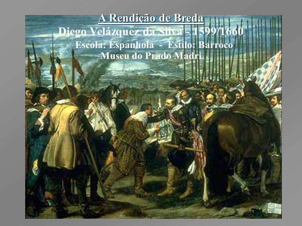 A Rendição de Breda Diego Velázquez da Silva - 1599/1660 Escola: Espanhola - Estilo: Barroco Museu do Prado Madri