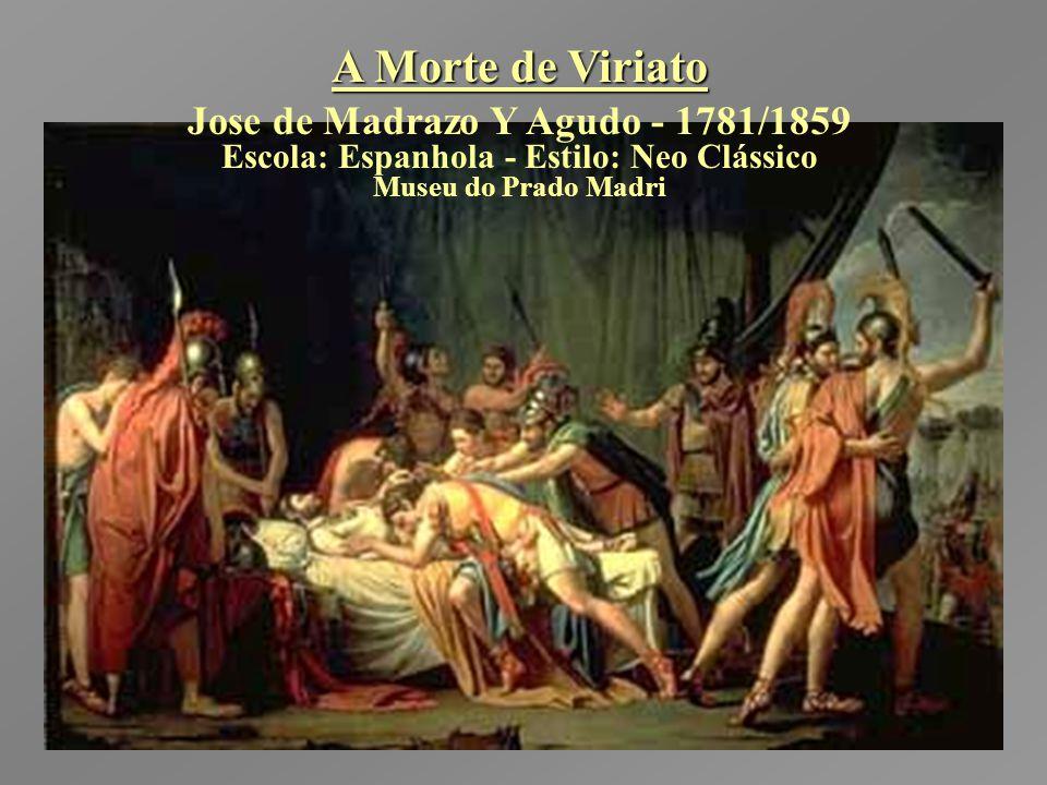 A Morte de Viriato Jose de Madrazo Y Agudo - 1781/1859 Escola: Espanhola - Estilo: Neo Clássico Museu do Prado Madri