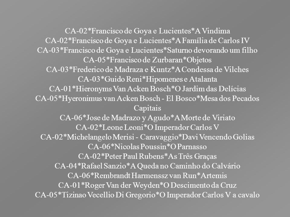 CA-02*Francisco de Goya e Lucientes*A Vindima CA-02*Francisco de Goya e Lucientes*A Família de Carlos IV CA-03*Francisco de Goya e Lucientes*Saturno d