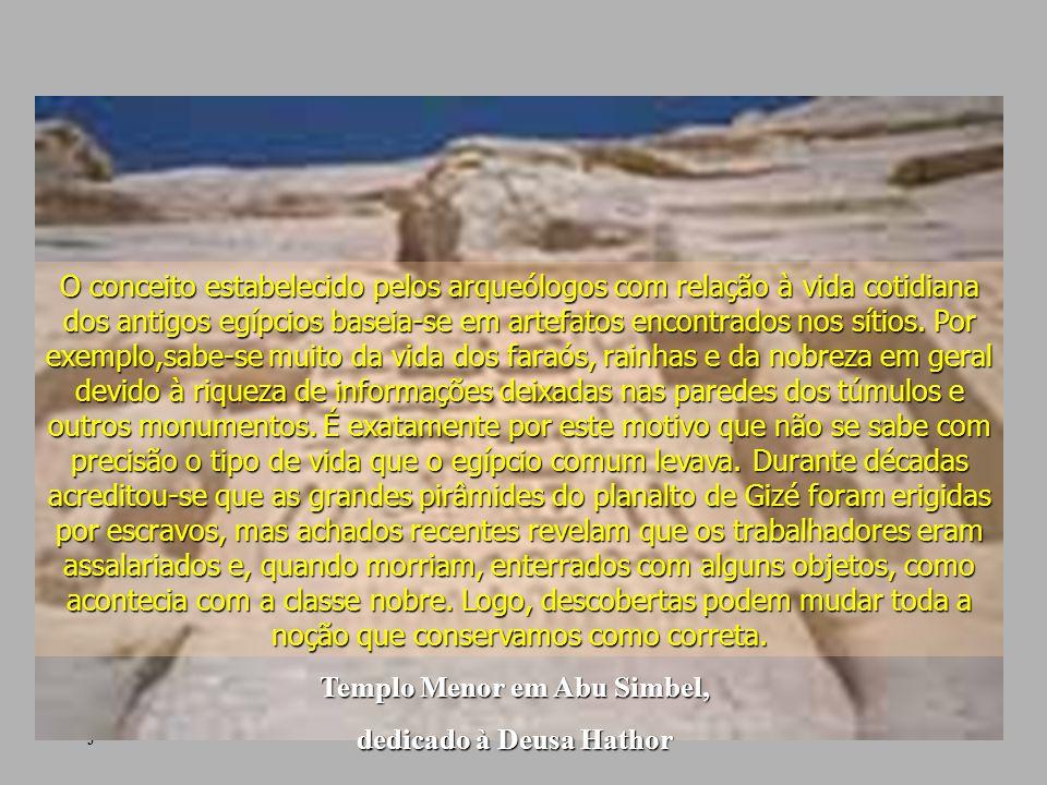 janeiro - 2201Carinho - Adilson Templo Menor em Abu Simbel, dedicado à Deusa Hathor O conceito estabelecido pelos arqueólogos com relação à vida cotid