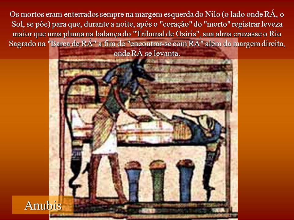janeiro - 2201Carinho - Adilson Os mortos eram enterrados sempre na margem esquerda do Nilo (o lado onde RÁ, o Sol, se põe) para que, durante a noite,