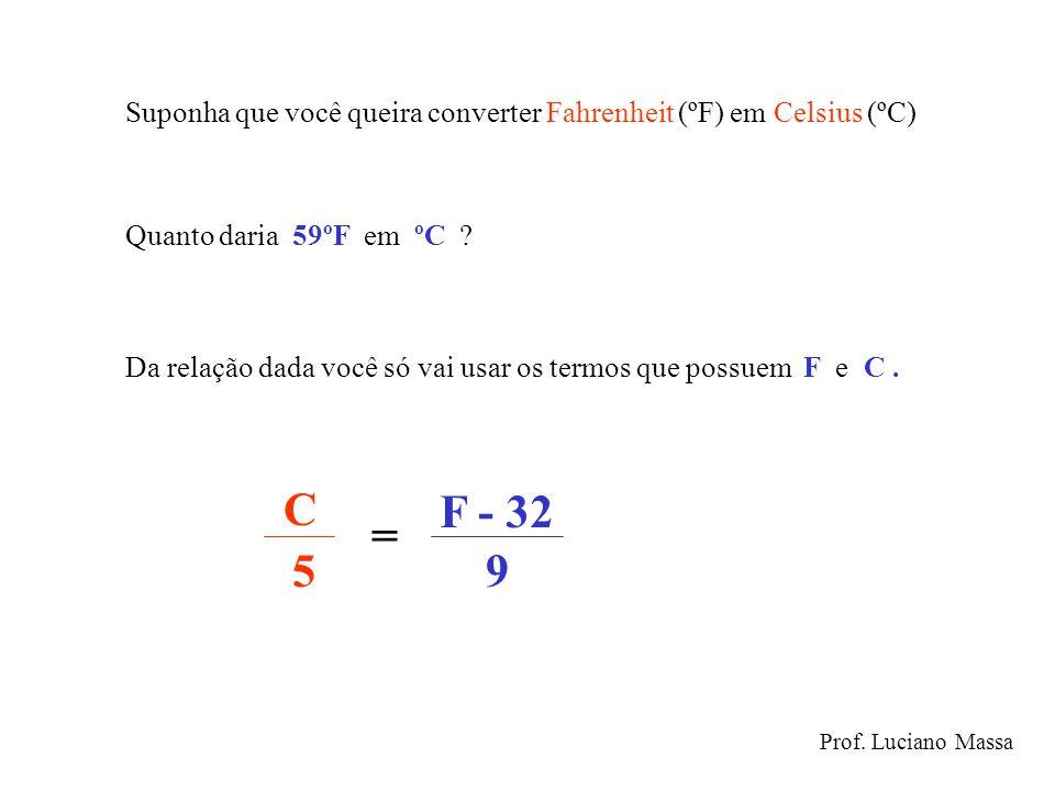 Suponha que você queira converter Fahrenheit (ºF) em Celsius (ºC) Da relação dada você só vai usar os termos que possuem F e C. C 5 == F - 32 9 K - 27