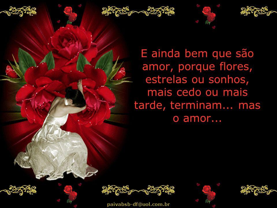 Existem, finalmente, as pessoas que são simplesmente amor. Um amor doce como o mel de uma flor... que desabrochou numa estrela e que veio até nós num