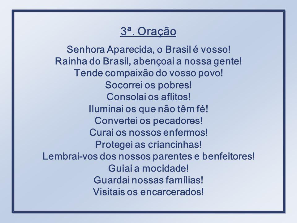 Senhora Aparecida, o Brasil é vosso.Rainha do Brasil, abençoai a nossa gente.