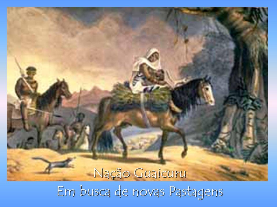 Nação Guaicuru Em busca de novas Pastagens
