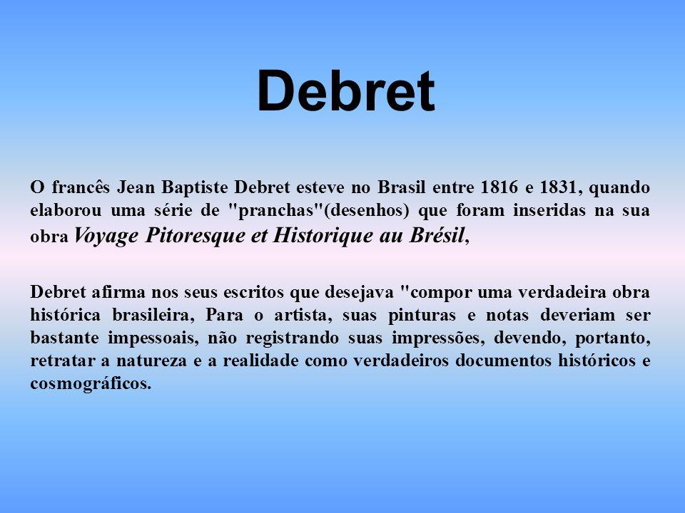 O francês Jean Baptiste Debret esteve no Brasil entre 1816 e 1831, quando elaborou uma série de