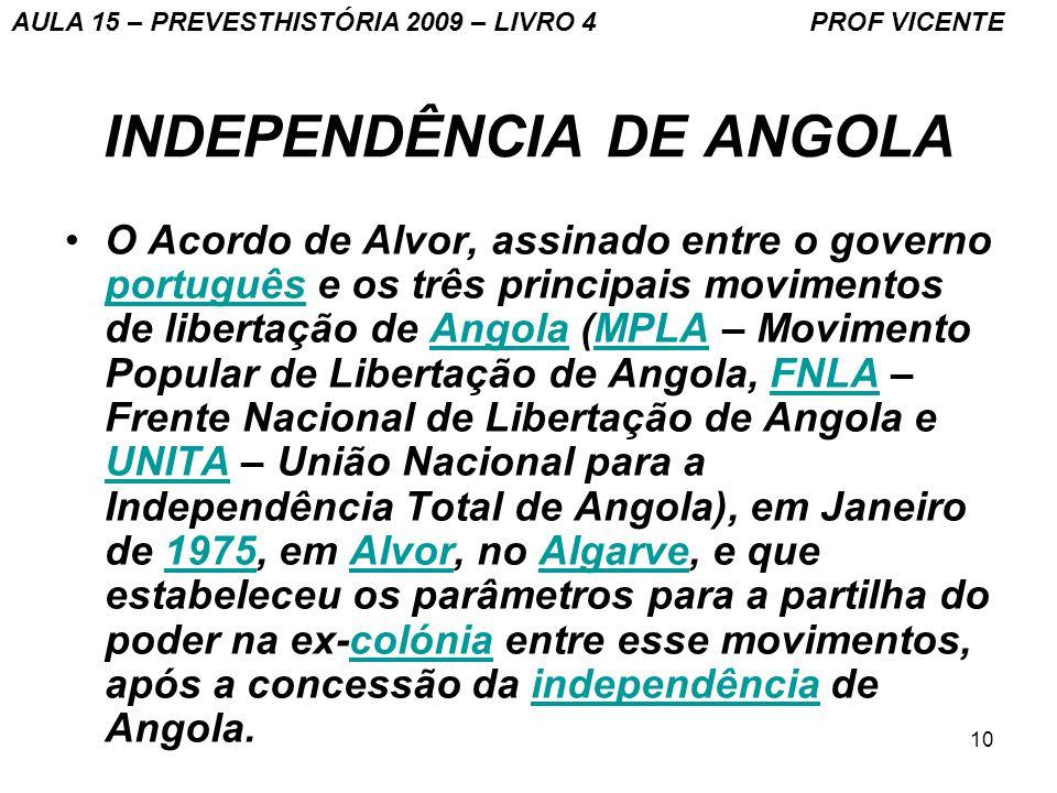 10 INDEPENDÊNCIA DE ANGOLA O Acordo de Alvor, assinado entre o governo português e os três principais movimentos de libertação de Angola (MPLA – Movim