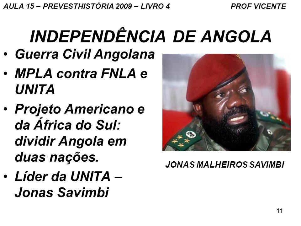 11 INDEPENDÊNCIA DE ANGOLA Guerra Civil Angolana MPLA contra FNLA e UNITA Projeto Americano e da África do Sul: dividir Angola em duas nações. Líder d