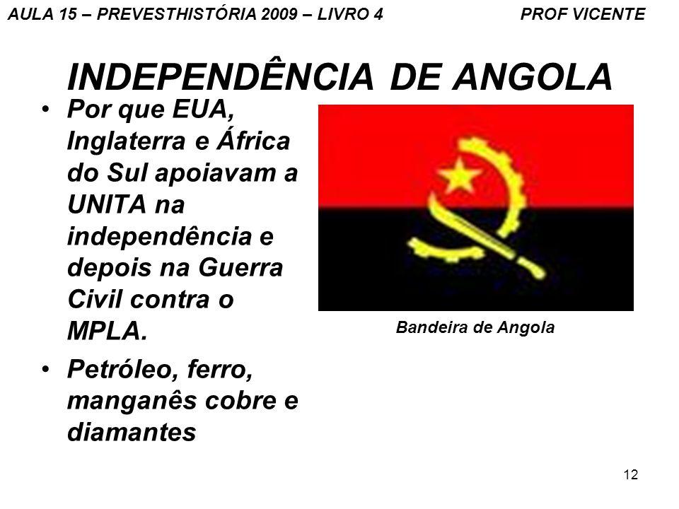 12 INDEPENDÊNCIA DE ANGOLA Por que EUA, Inglaterra e África do Sul apoiavam a UNITA na independência e depois na Guerra Civil contra o MPLA. Petróleo,