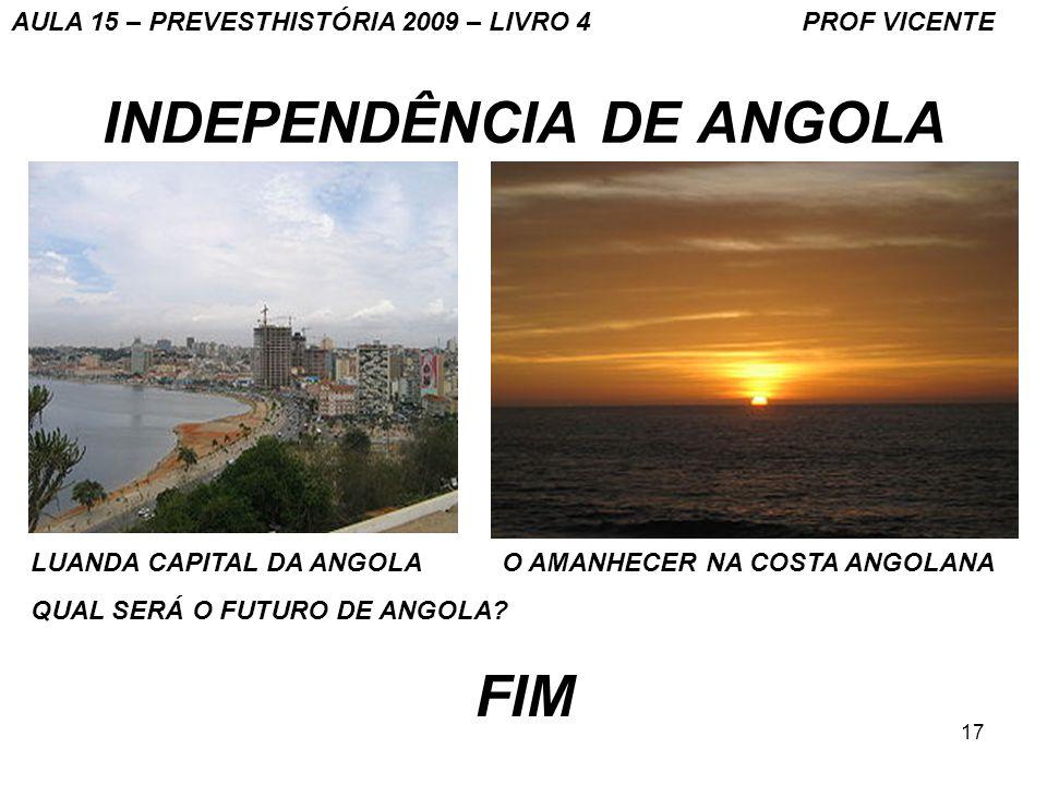 17 INDEPENDÊNCIA DE ANGOLA LUANDA CAPITAL DA ANGOLA O AMANHECER NA COSTA ANGOLANA QUAL SERÁ O FUTURO DE ANGOLA? FIM AULA 15 – PREVESTHISTÓRIA 2009 – L