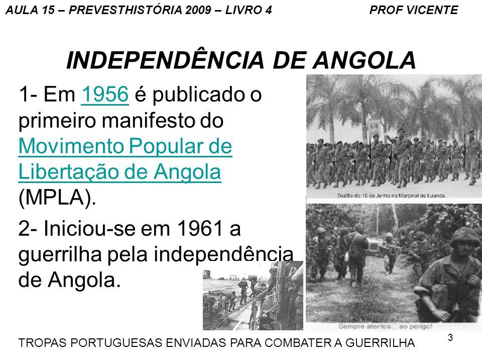3 INDEPENDÊNCIA DE ANGOLA 1- Em 1956 é publicado o primeiro manifesto do Movimento Popular de Libertação de Angola (MPLA).1956 Movimento Popular de Li