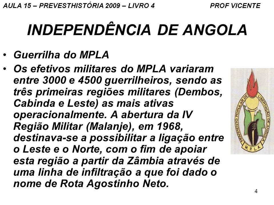 4 INDEPENDÊNCIA DE ANGOLA Guerrilha do MPLA Os efetivos militares do MPLA variaram entre 3000 e 4500 guerrilheiros, sendo as três primeiras regiões mi