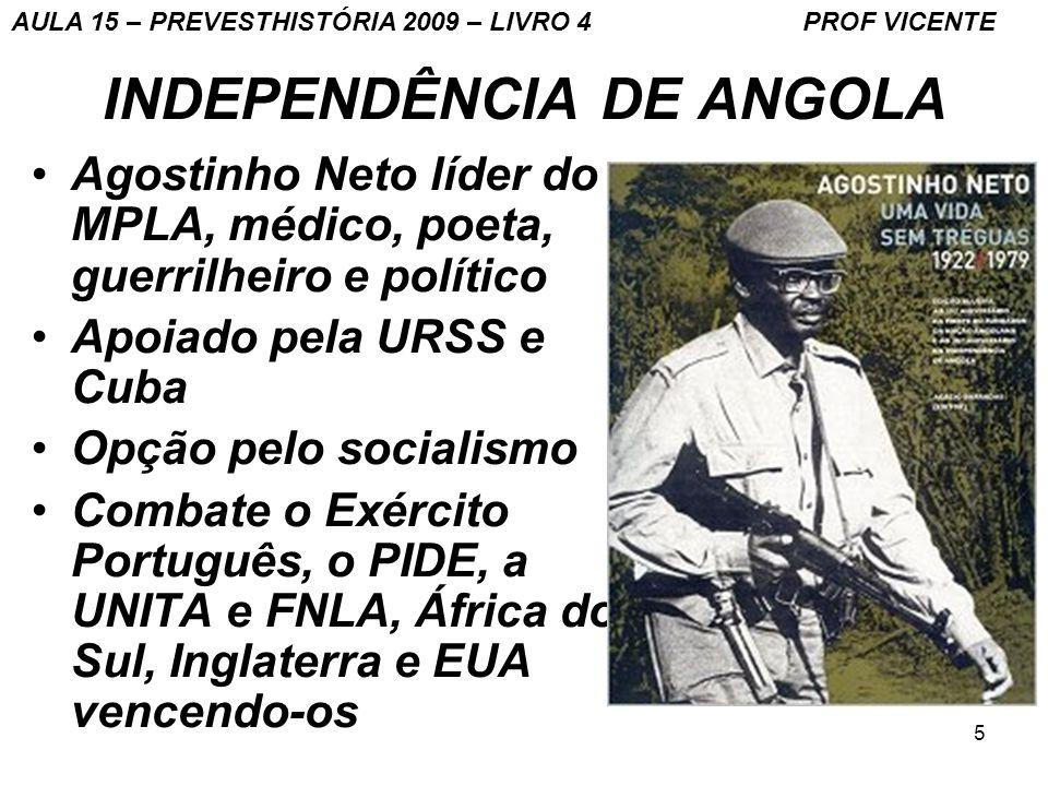 5 INDEPENDÊNCIA DE ANGOLA Agostinho Neto líder do MPLA, médico, poeta, guerrilheiro e político Apoiado pela URSS e Cuba Opção pelo socialismo Combate