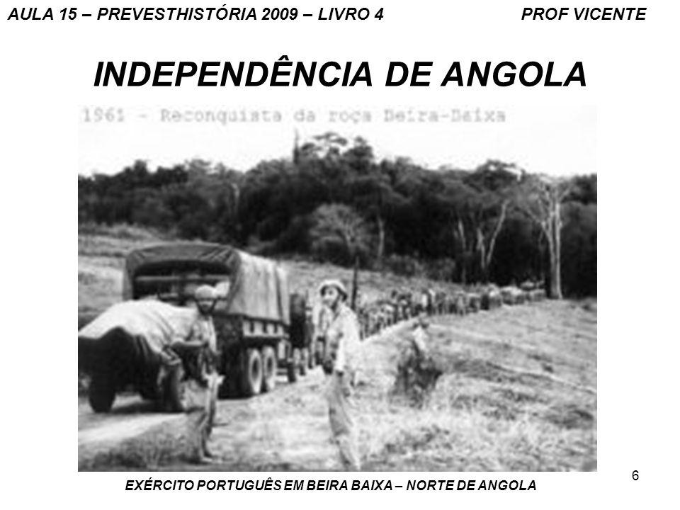 6 INDEPENDÊNCIA DE ANGOLA EXÉRCITO PORTUGUÊS EM BEIRA BAIXA – NORTE DE ANGOLA AULA 15 – PREVESTHISTÓRIA 2009 – LIVRO 4 PROF VICENTE