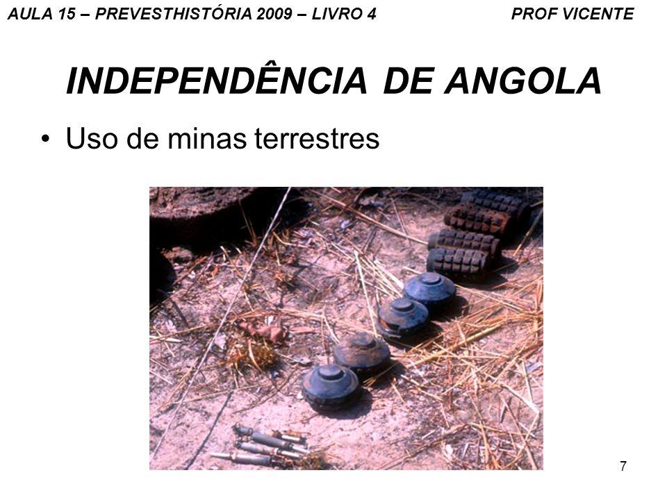 7 INDEPENDÊNCIA DE ANGOLA Uso de minas terrestres AULA 15 – PREVESTHISTÓRIA 2009 – LIVRO 4 PROF VICENTE