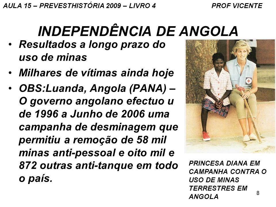 8 INDEPENDÊNCIA DE ANGOLA Resultados a longo prazo do uso de minas Milhares de vítimas ainda hoje OBS:Luanda, Angola (PANA) – O governo angolano efect