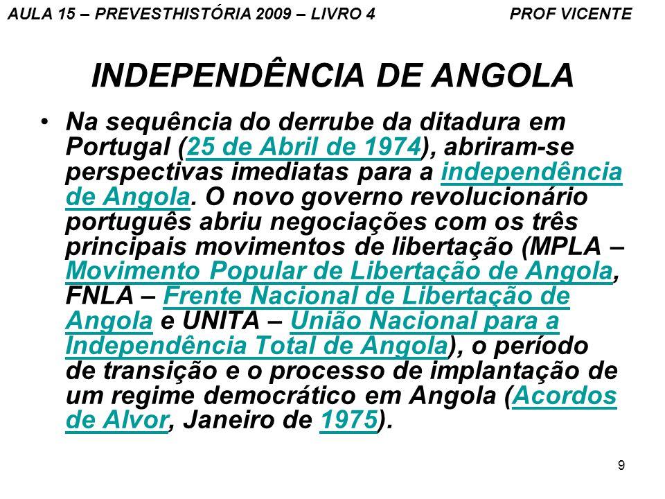 9 INDEPENDÊNCIA DE ANGOLA Na sequência do derrube da ditadura em Portugal (25 de Abril de 1974), abriram-se perspectivas imediatas para a independênci