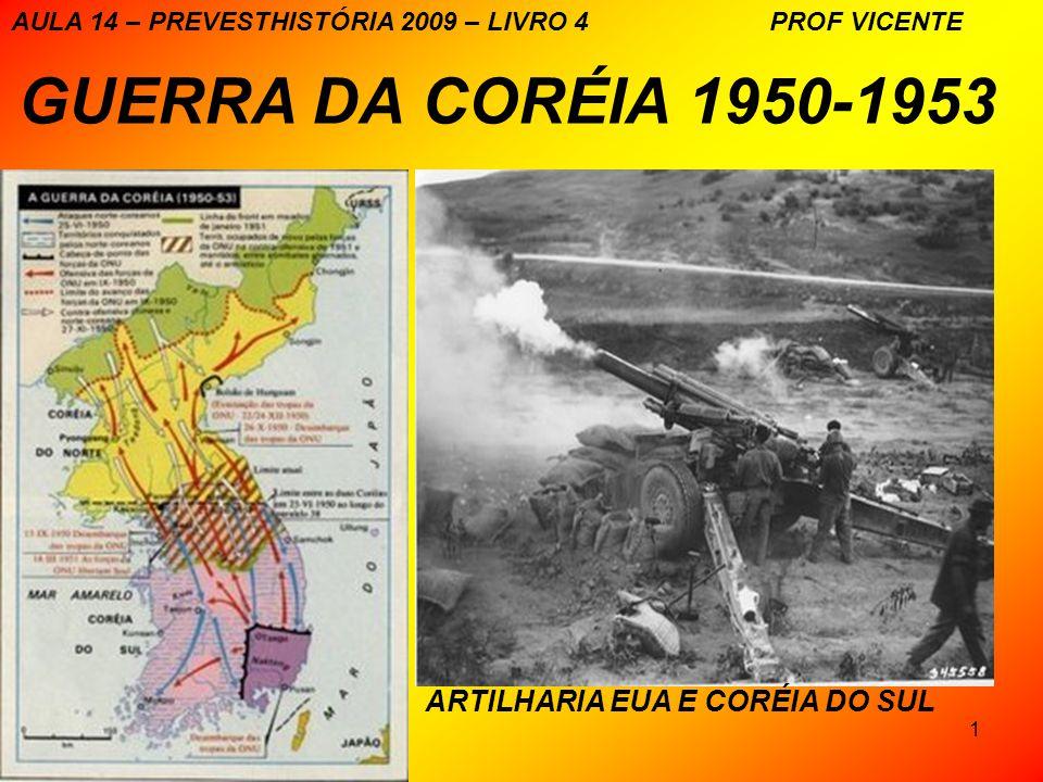 1 GUERRA DA CORÉIA 1950-1953 ARTILHARIA EUA E CORÉIA DO SUL AULA 14 – PREVESTHISTÓRIA 2009 – LIVRO 4 PROF VICENTE