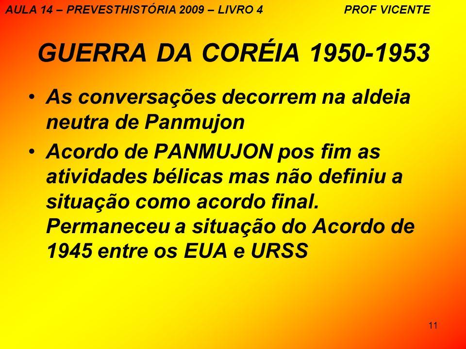 11 GUERRA DA CORÉIA 1950-1953 As conversações decorrem na aldeia neutra de Panmujon Acordo de PANMUJON pos fim as atividades bélicas mas não definiu a situação como acordo final.