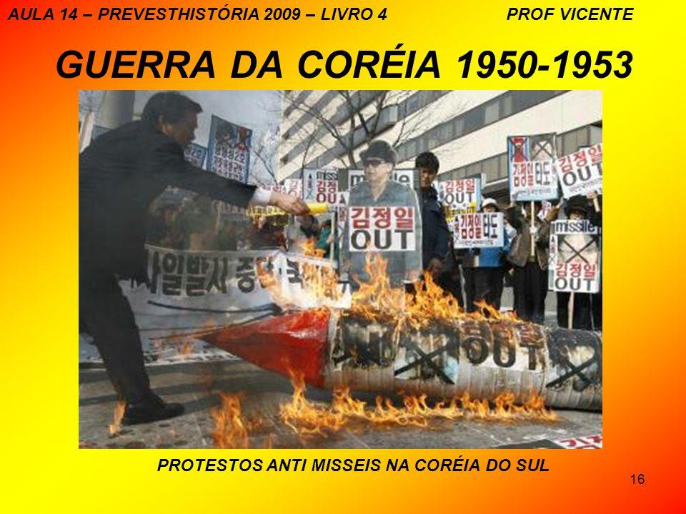 16 GUERRA DA CORÉIA 1950-1953 PROTESTOS ANTI MISSEIS NA CORÉIA DO SUL AULA 14 – PREVESTHISTÓRIA 2009 – LIVRO 4 PROF VICENTE