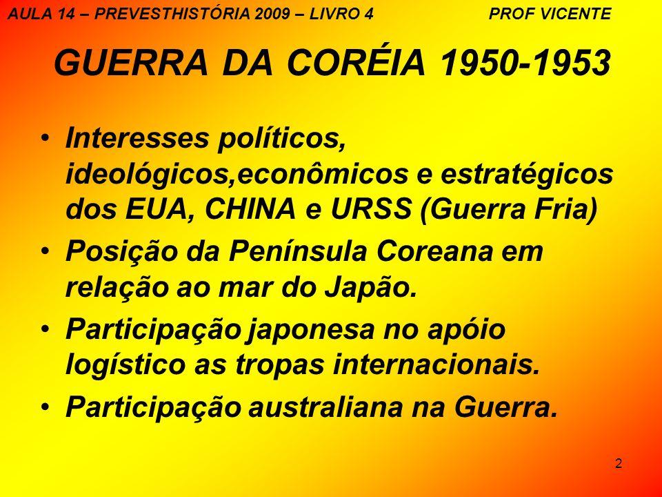 2 GUERRA DA CORÉIA 1950-1953 Interesses políticos, ideológicos,econômicos e estratégicos dos EUA, CHINA e URSS (Guerra Fria) Posição da Península Coreana em relação ao mar do Japão.