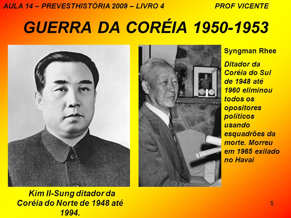 5 GUERRA DA CORÉIA 1950-1953 Kim II-Sung ditador da Coréia do Norte de 1948 até 1994.