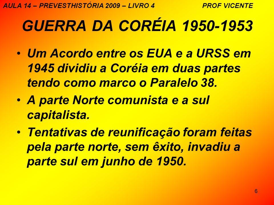 6 GUERRA DA CORÉIA 1950-1953 Um Acordo entre os EUA e a URSS em 1945 dividiu a Coréia em duas partes tendo como marco o Paralelo 38. A parte Norte com