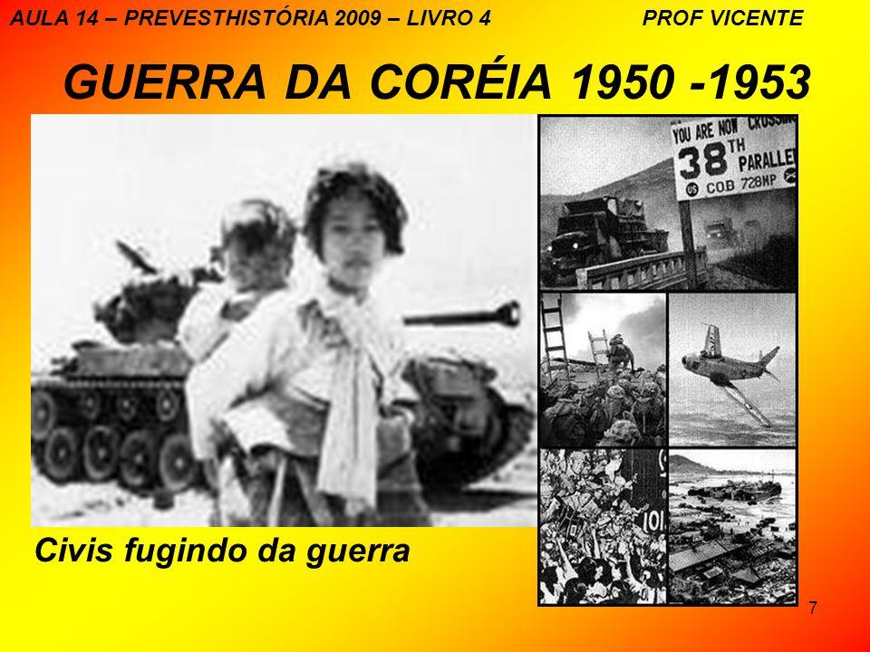 18 GUERRA DA CORÉIA 1950-1953 NA ATUALIDADE, PYONGYANG CAPITAL DA CORÉIA DO NORTE AULA 14 – PREVESTHISTÓRIA 2009 – LIVRO 4 PROF VICENTE