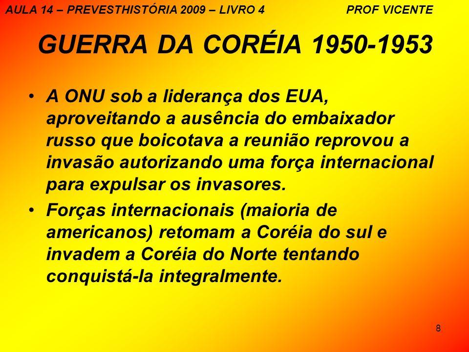 8 GUERRA DA CORÉIA 1950-1953 A ONU sob a liderança dos EUA, aproveitando a ausência do embaixador russo que boicotava a reunião reprovou a invasão autorizando uma força internacional para expulsar os invasores.