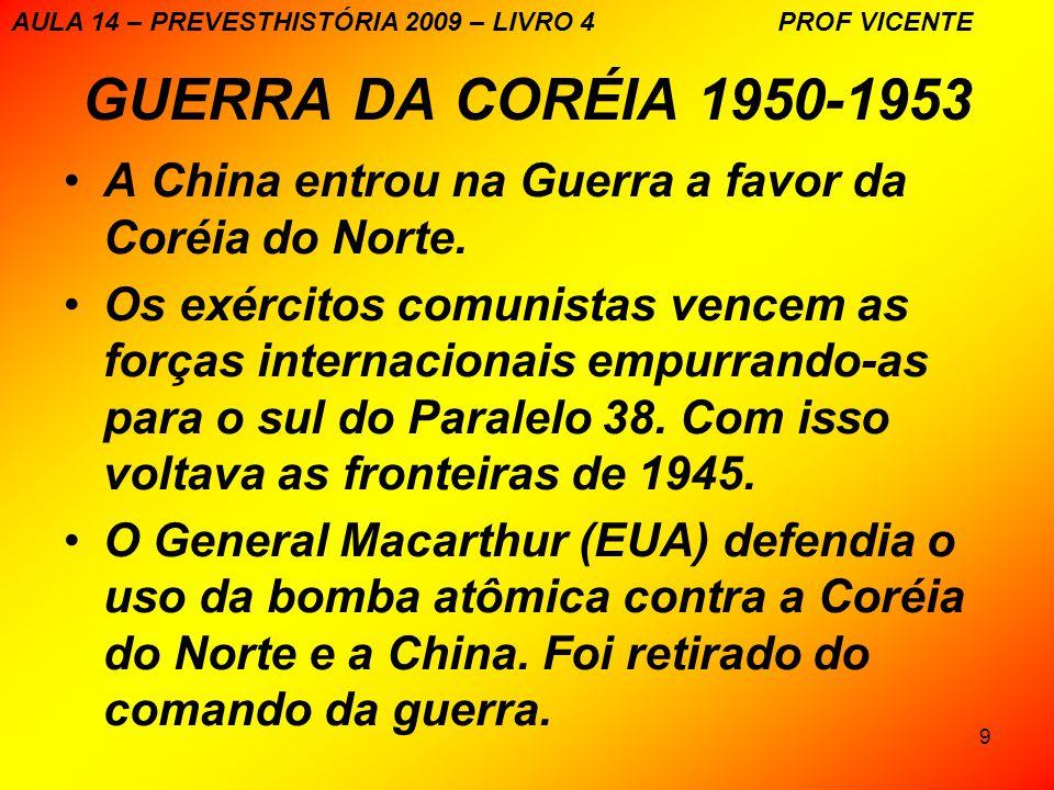9 GUERRA DA CORÉIA 1950-1953 A China entrou na Guerra a favor da Coréia do Norte. Os exércitos comunistas vencem as forças internacionais empurrando-a