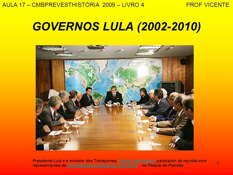 1 GOVERNOS LULA (2002-2010) Presidente Lula e o ministro dos Transportes, Alfredo Nascimento, participam de reunião com representantes da Confederação