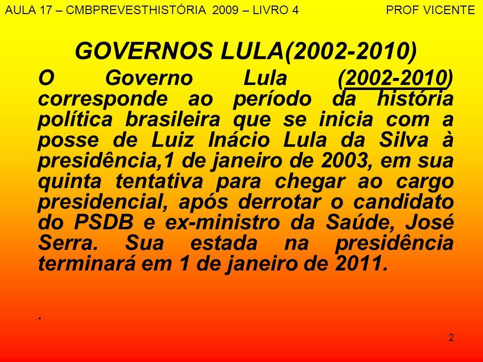 2 GOVERNOS LULA(2002-2010) O Governo Lula (2002-2010) corresponde ao período da história política brasileira que se inicia com a posse de Luiz Inácio