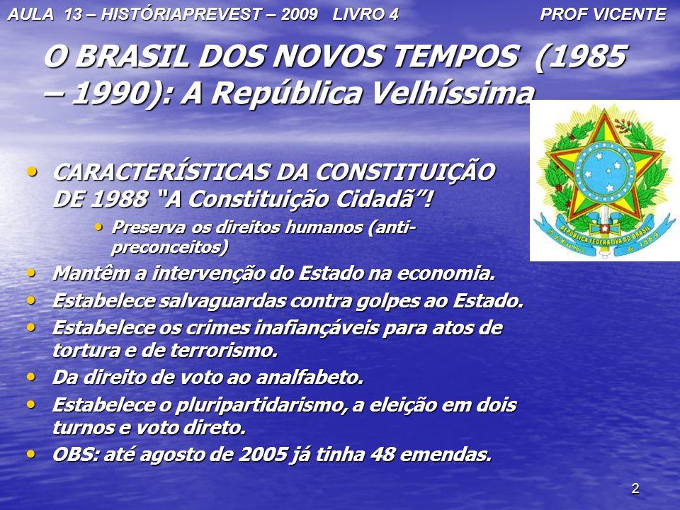 2 O BRASIL DOS NOVOS TEMPOS (1985 – 1990): A República Velhíssima CARACTERÍSTICAS DA CONSTITUIÇÃO DE 1988 A Constituição Cidadã! CARACTERÍSTICAS DA CO