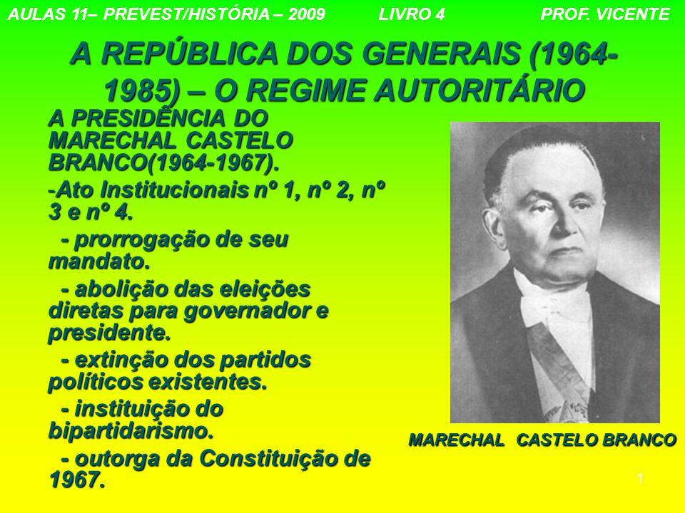 1 A REPÚBLICA DOS GENERAIS (1964- 1985) – O REGIME AUTORITÁRIO A PRESIDÊNCIA DO MARECHAL CASTELO BRANCO(1964-1967). -Ato Institucionais nº 1, nº 2, nº