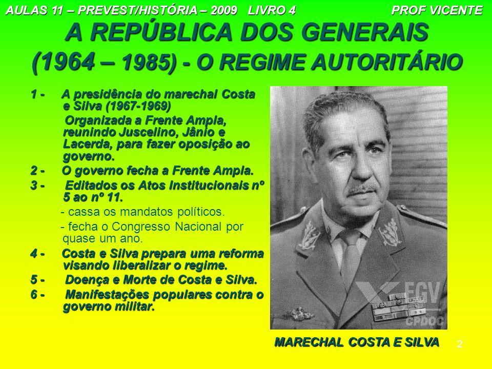 2 A REPÚBLICA DOS GENERAIS (1964 – 1985) - O REGIME AUTORITÁRIO 1 - A presidência do marechal Costa e Silva (1967-1969) Organizada a Frente Ampla, reu