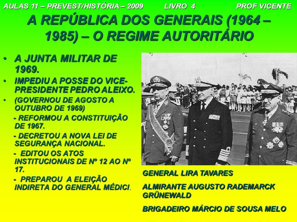 3 A REPÚBLICA DOS GENERAIS (1964 – 1985) – O REGIME AUTORITÁRIO A JUNTA MILITAR DE 1969.A JUNTA MILITAR DE 1969. IMPEDIU A POSSE DO VICE- PRESIDENTE P