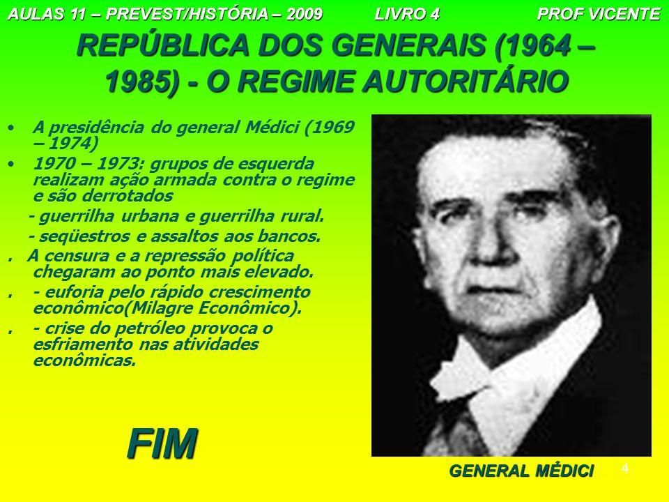 4 REPÚBLICA DOS GENERAIS (1964 – 1985) - O REGIME AUTORITÁRIO A presidência do general Médici (1969 – 1974) 1970 – 1973: grupos de esquerda realizam a