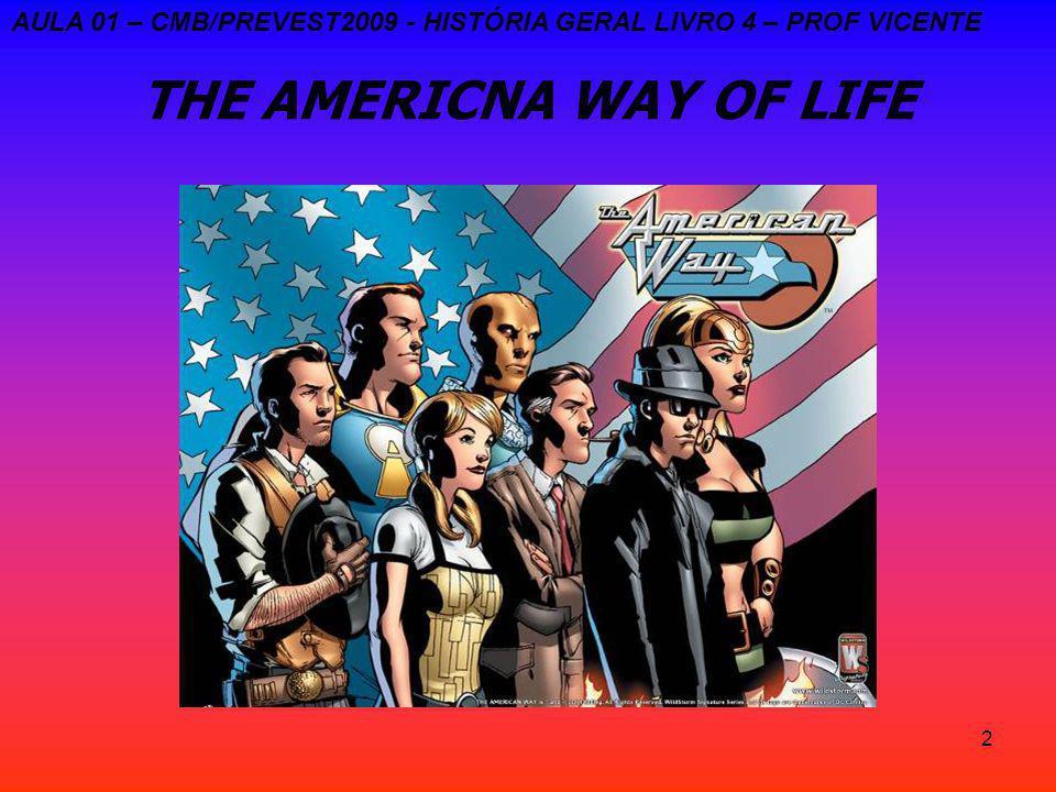 2 THE AMERICNA WAY OF LIFE AULA 01 – CMB/PREVEST2009 - HISTÓRIA GERAL LIVRO 4 – PROF VICENTE