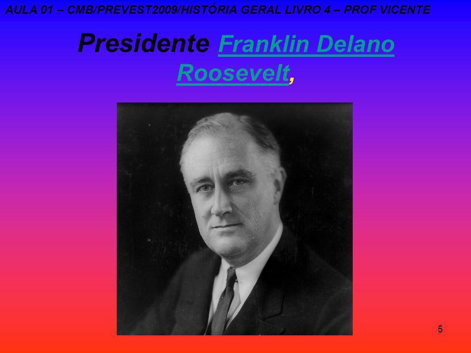 5 Presidente Franklin Delano Roosevelt, Franklin Delano Roosevelt AULA 01 – CMB/PREVEST2009/HISTÓRIA GERAL LIVRO 4 – PROF VICENTE