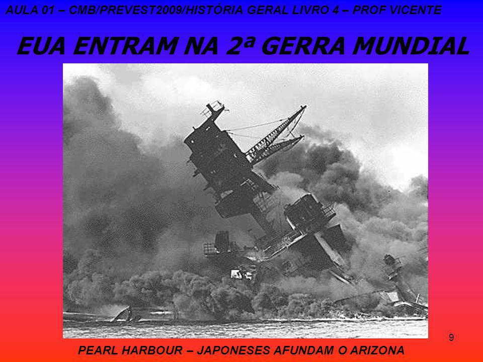 9 EUA ENTRAM NA 2ª GERRA MUNDIAL AULA 01 – CMB/PREVEST2009/HISTÓRIA GERAL LIVRO 4 – PROF VICENTE PEARL HARBOUR – JAPONESES AFUNDAM O ARIZONA
