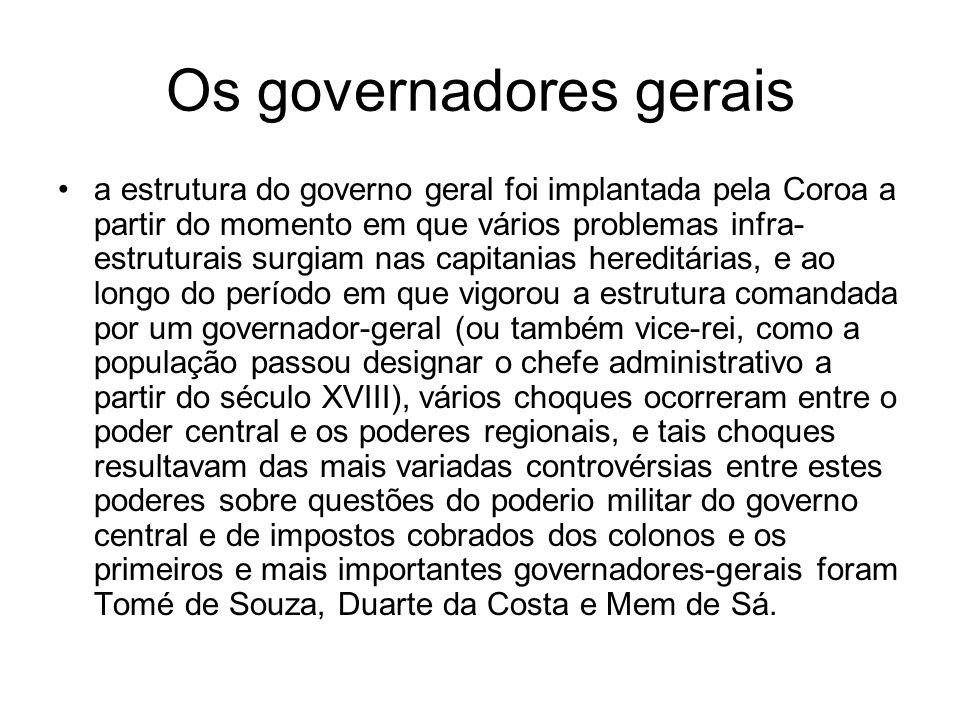 Os governadores gerais a estrutura do governo geral foi implantada pela Coroa a partir do momento em que vários problemas infra- estruturais surgiam n