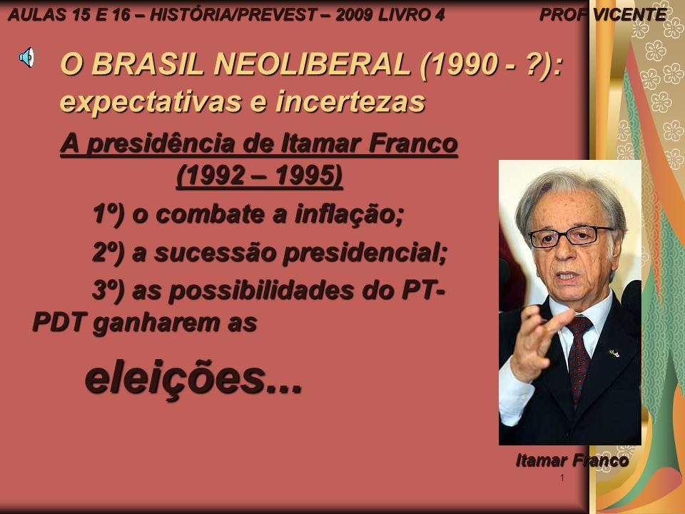 1 O BRASIL NEOLIBERAL (1990 - ?): expectativas e incertezas A presidência de Itamar Franco (1992 – 1995) 1º) o combate a inflação; 1º) o combate a inflação; 2º) a sucessão presidencial; 2º) a sucessão presidencial; 3º) as possibilidades do PT- PDT ganharem as 3º) as possibilidades do PT- PDT ganharem as eleições...