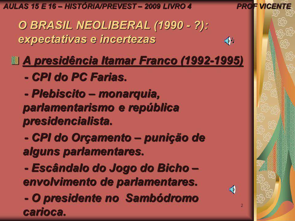 1 O BRASIL NEOLIBERAL (1990 - ?): expectativas e incertezas A presidência de Itamar Franco (1992 – 1995) 1º) o combate a inflação; 1º) o combate a inf