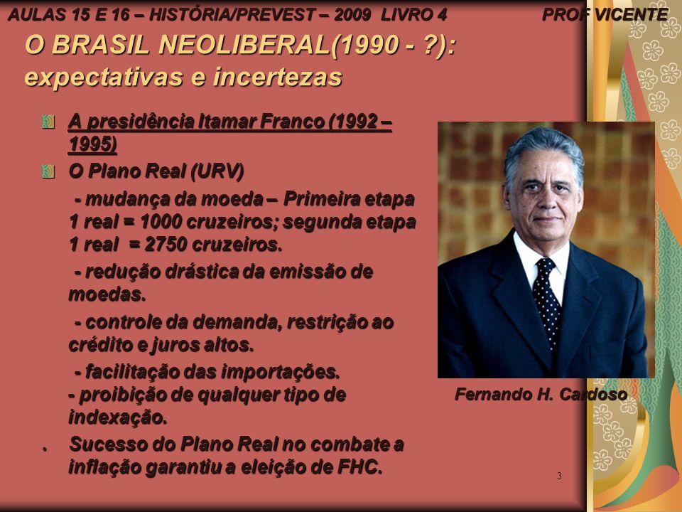 2 O BRASIL NEOLIBERAL (1990 - ?): expectativas e incertezas A presidência Itamar Franco (1992-1995) - CPI do PC Farias. - CPI do PC Farias. - Plebisci